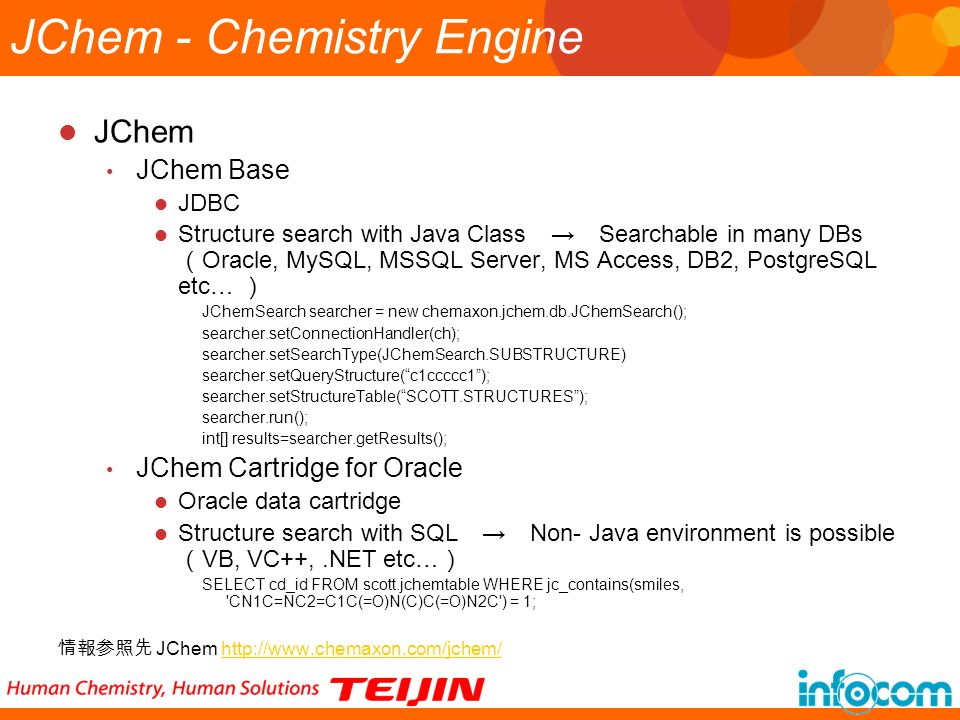 JChem - Chemistry Engine JChem JChem Base JDBC Structure search with Java Class Searchable in many DBs Oracle, MySQL, MSSQL Server, MS Access, DB2, Po