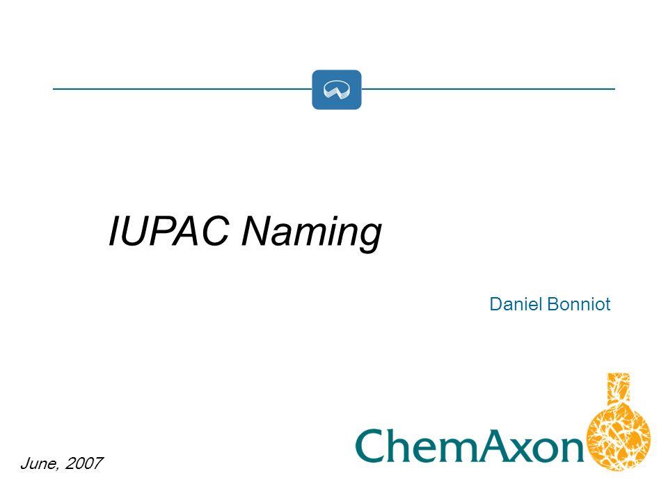 June, 2007 Daniel Bonniot IUPAC Naming