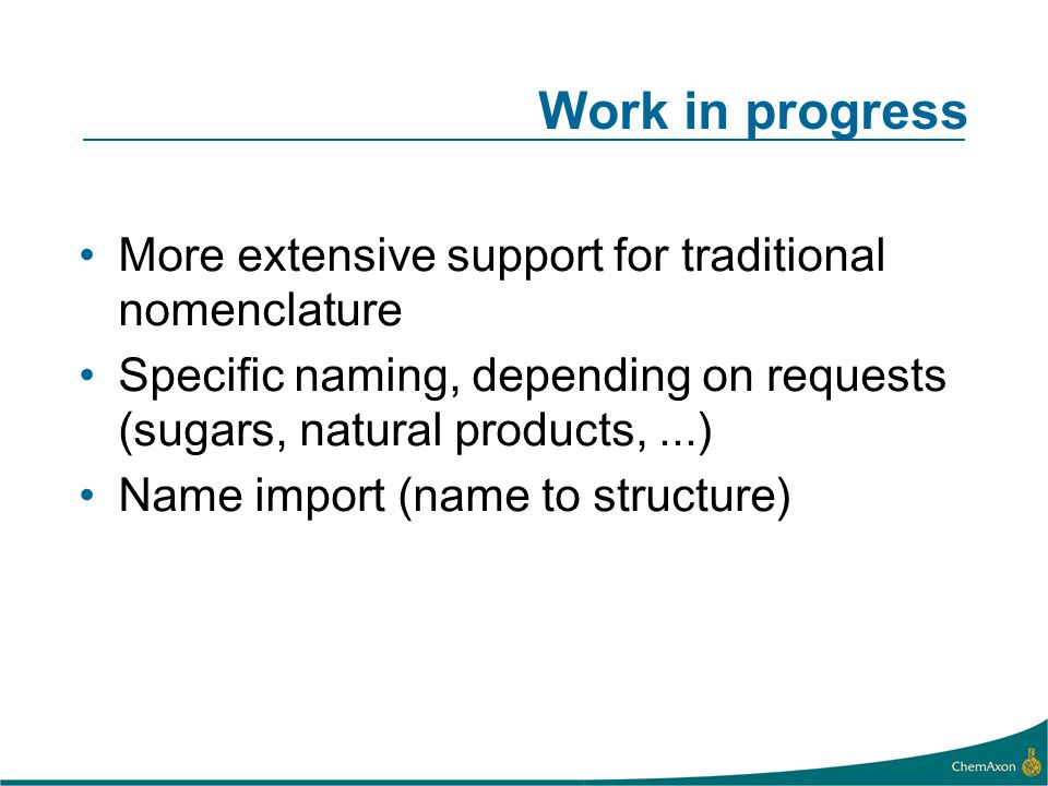 Work in progress More extensive support for traditional nomenclature Specific naming, depending on requests (sugars, natural products,...) Name import