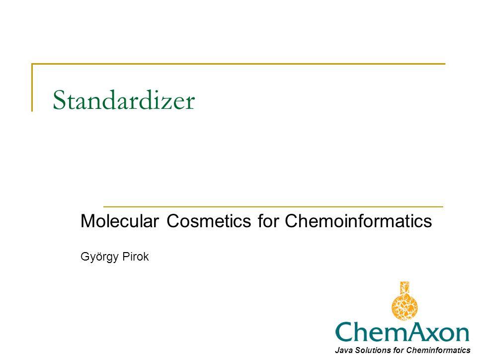Standardizer Molecular Cosmetics for Chemoinformatics György Pirok Java Solutions for Cheminformatics