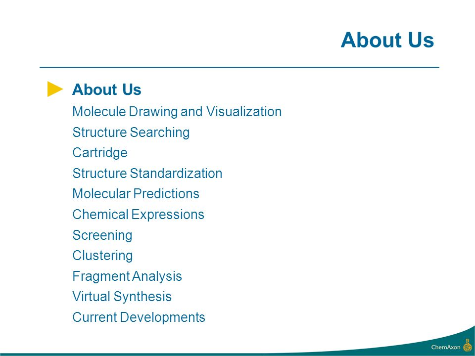 About Us Molecule Drawing and Visualization Structure Searching Cartridge Structure Standardization Molecular Predictions Chemical Expressions Screening Clustering Fragment Analysis Virtual Synthesis Current Developments