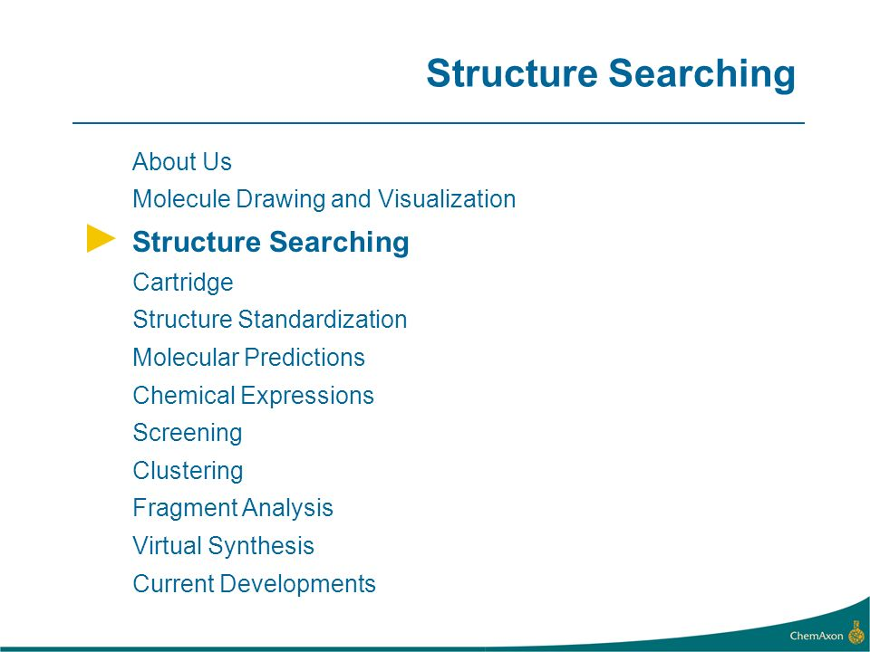 Structure Searching About Us Molecule Drawing and Visualization Structure Searching Cartridge Structure Standardization Molecular Predictions Chemical Expressions Screening Clustering Fragment Analysis Virtual Synthesis Current Developments
