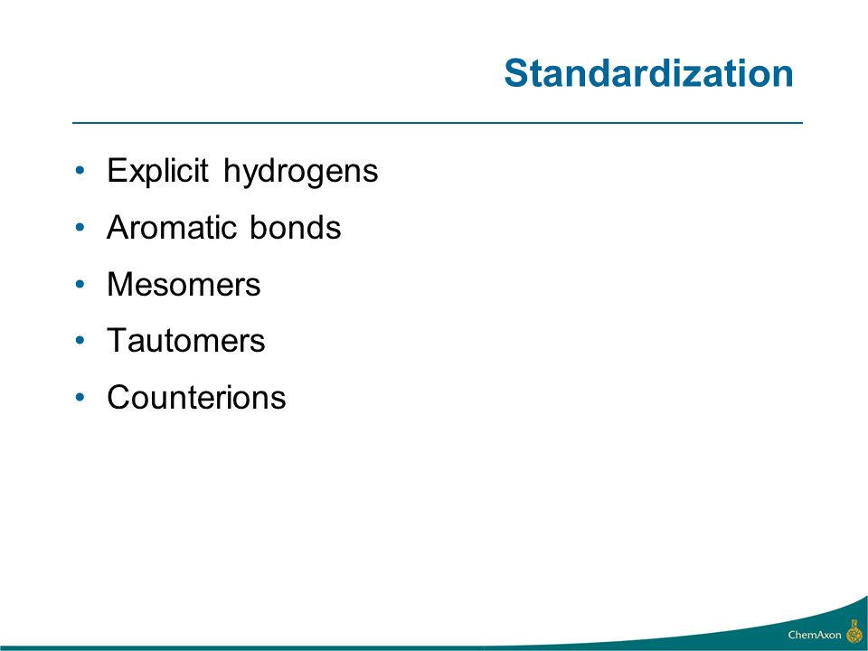 Standardization Explicit hydrogens Aromatic bonds Mesomers Tautomers Counterions