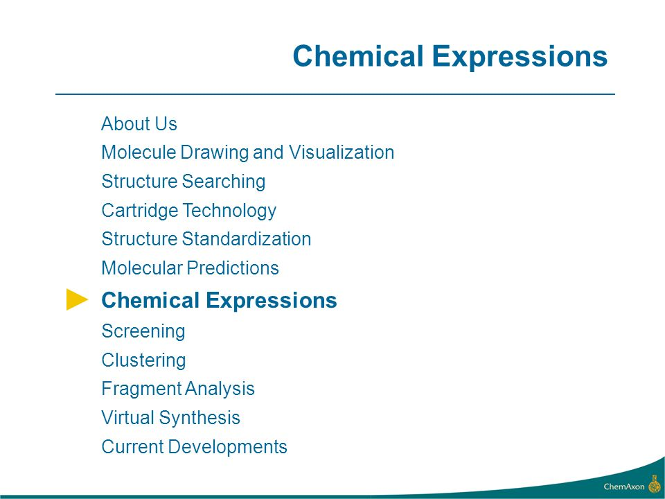 Chemical Expressions About Us Molecule Drawing and Visualization Structure Searching Cartridge Technology Structure Standardization Molecular Predictions Chemical Expressions Screening Clustering Fragment Analysis Virtual Synthesis Current Developments