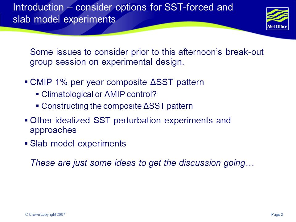 Page 2© Crown copyright 2007 Introduction – consider options for SST-forced and slab model experiments Some issues to consider prior to this afternoon