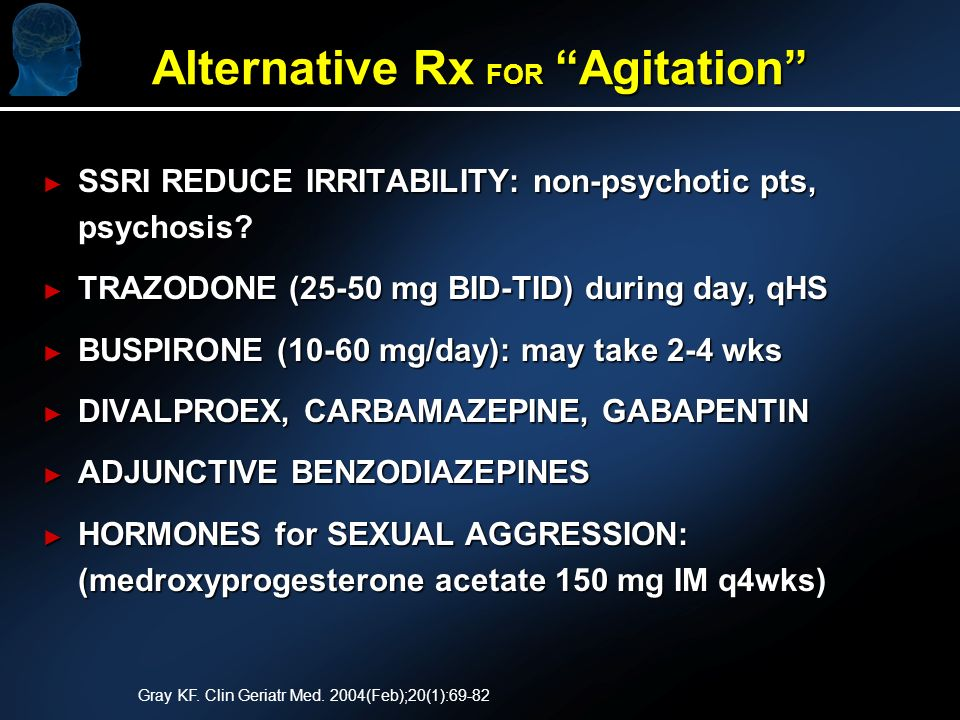 Alternative Rx FOR Agitation SSRI REDUCE IRRITABILITY: non-psychotic pts, psychosis.