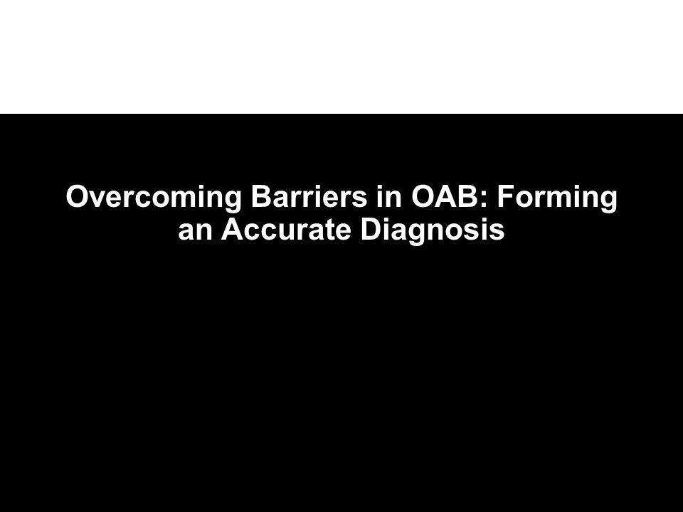 Overcoming Barriers in OAB: Forming an Accurate Diagnosis