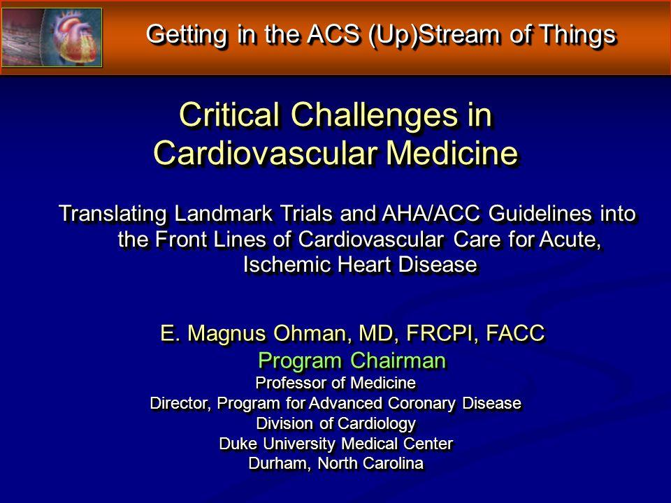 E. Magnus Ohman, MD, FRCPI, FACC Program Chairman Professor of Medicine Director, Program for Advanced Coronary Disease Division of Cardiology Duke Un