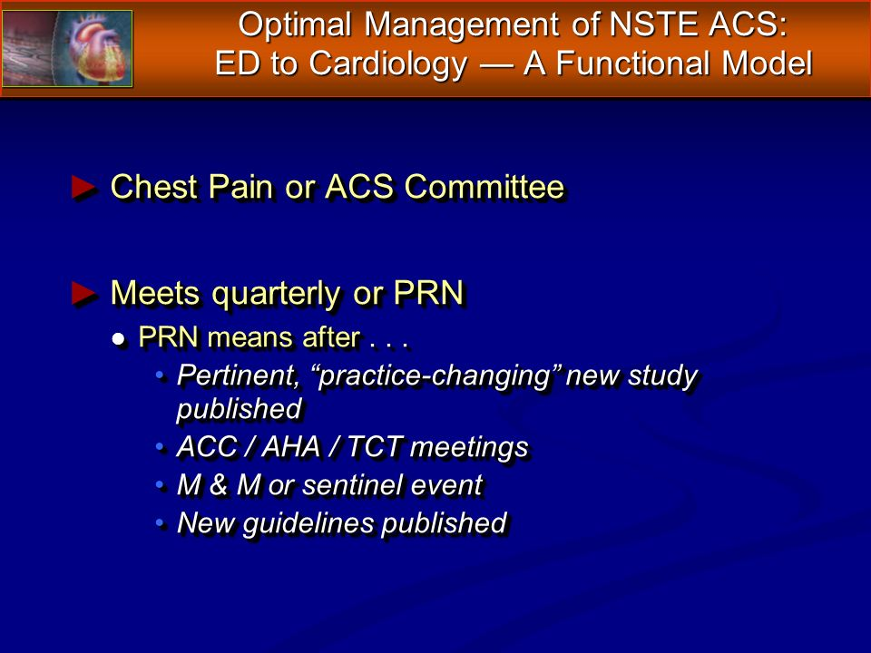 Chest Pain or ACS Committee Chest Pain or ACS Committee Meets quarterly or PRN Meets quarterly or PRN l PRN means after...
