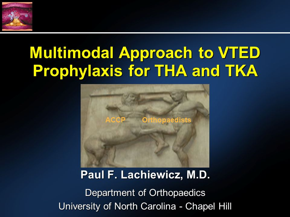 Multimodal Approach to VTED Prophylaxis for THA and TKA Paul F.