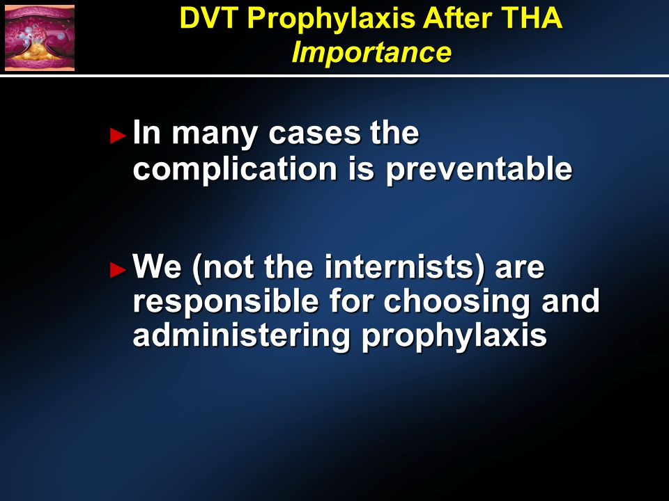 In many cases the complication is preventable We (not the internists) are responsible for choosing and administering prophylaxis