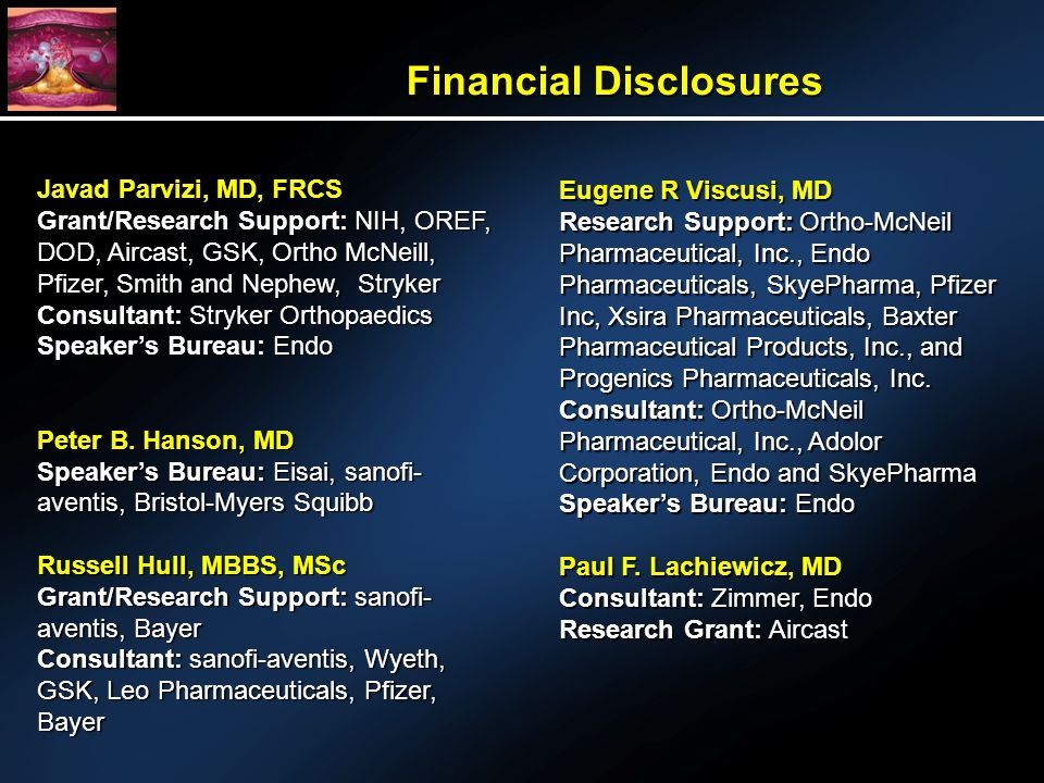 Financial Disclosures Javad Parvizi, MD, FRCS Grant/Research Support: NIH, OREF, DOD, Aircast, GSK, Ortho McNeill, Pfizer, Smith and Nephew, Stryker Consultant: Stryker Orthopaedics Speakers Bureau: Endo Peter B.