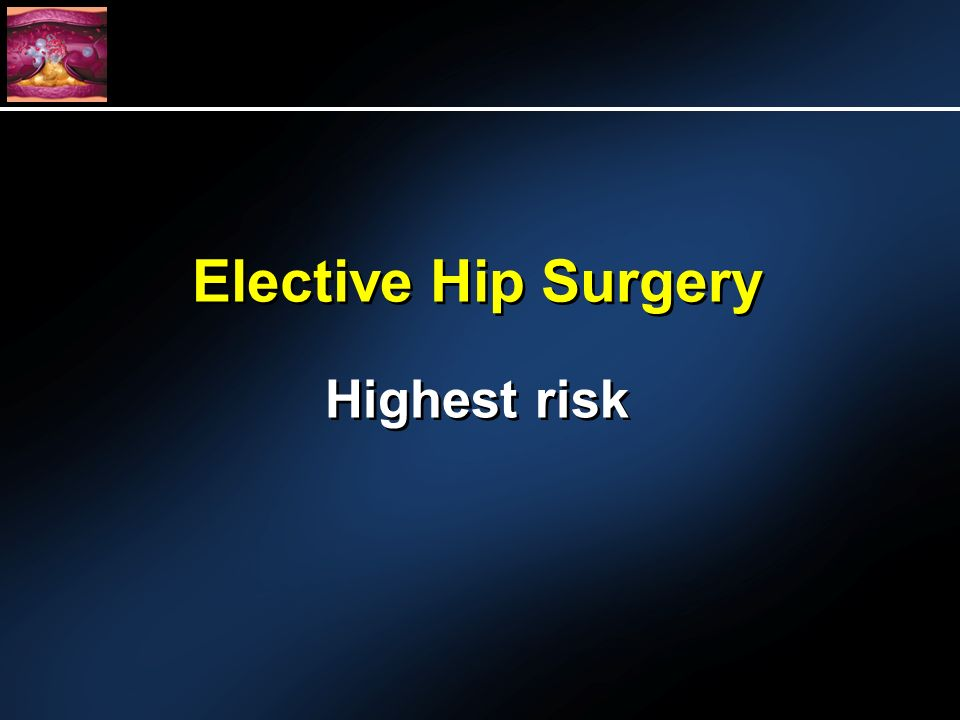 Highest risk Elective Hip Surgery