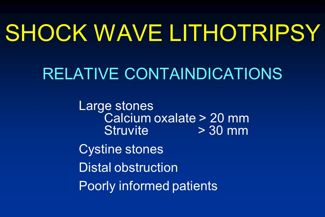 SHOCK WAVE LITHOTRIPSY INDICATIONS Surgical stone No obstruction Reasonable chance of expeditious removal