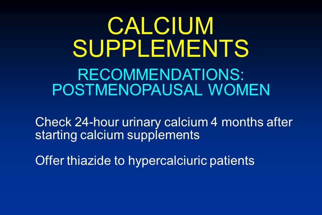 CALCIUM SUPPLEMENTS Give HCTZ during initial three months to prevent hypercalciuria, then discontinue for one month If urinary calcium up at 4 months,