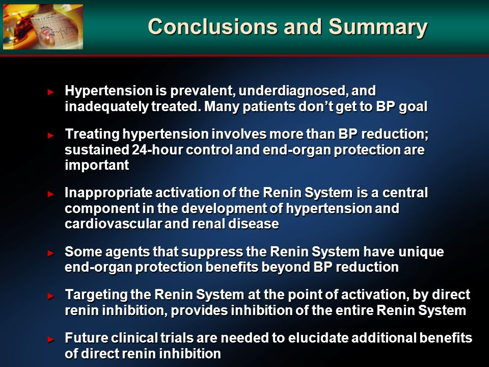 Conclusions and Summary Hypertension is prevalent, underdiagnosed, and inadequately treated. Many patients dont get to BP goal Hypertension is prevale