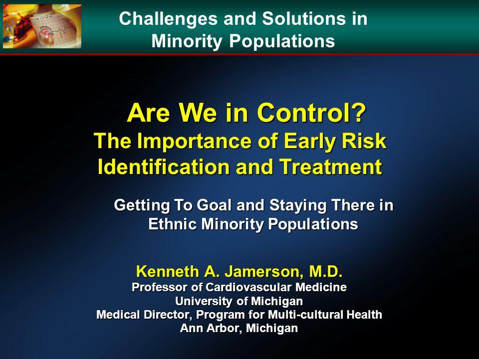 Kenneth A. Jamerson, M.D. Professor of Cardiovascular Medicine University of Michigan Medical Director, Program for Multi-cultural Health Ann Arbor, M