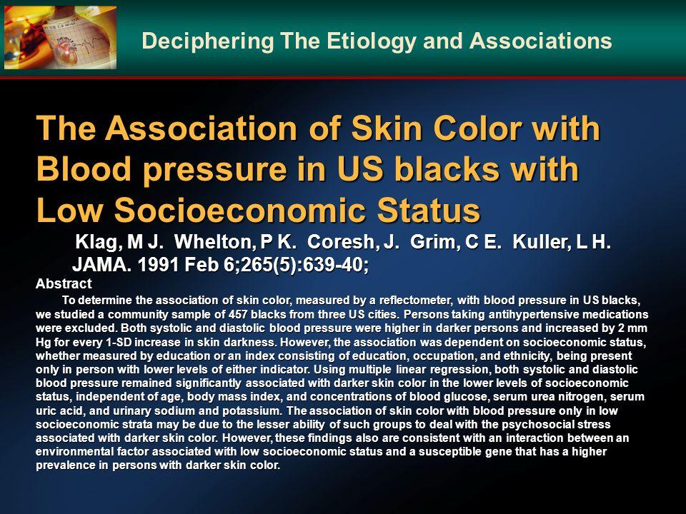 The Association of Skin Color with Blood pressure in US blacks with Low Socioeconomic Status Klag, M J. Whelton, P K. Coresh, J. Grim, C E. Kuller, L