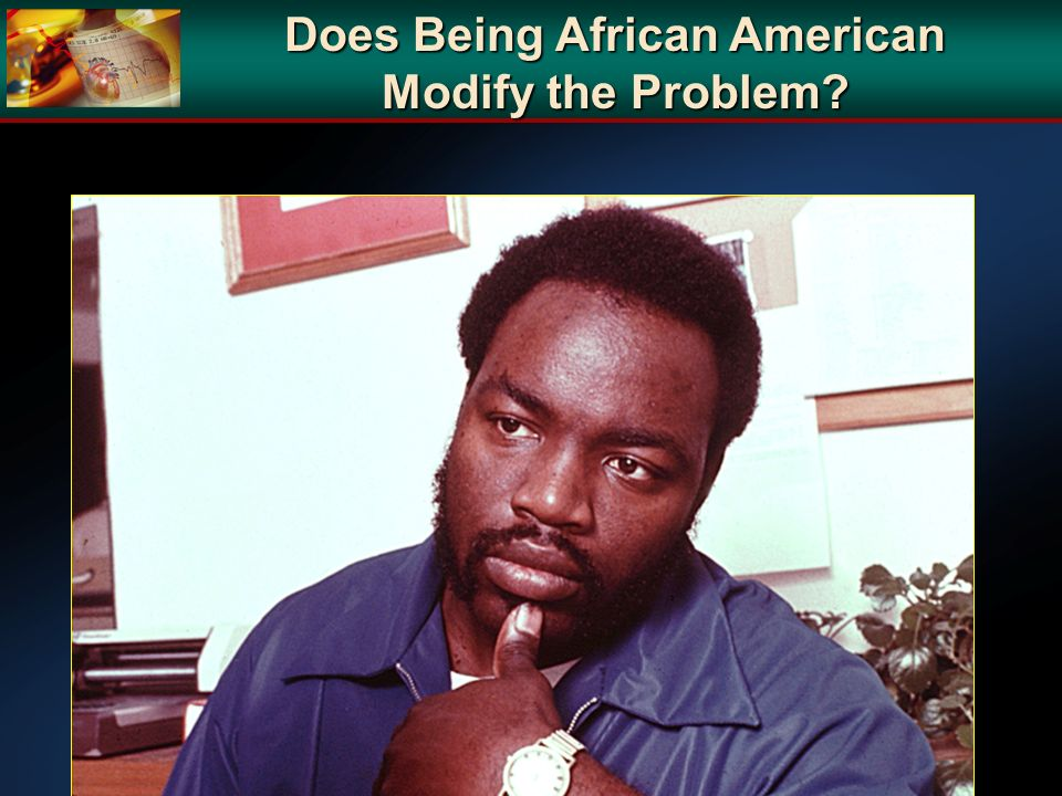 Does Being African American Modify the Problem?