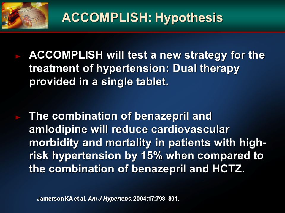 ACCOMPLISH: Hypothesis ACCOMPLISH will test a new strategy for the treatment of hypertension: Dual therapy provided in a single tablet. ACCOMPLISH wil
