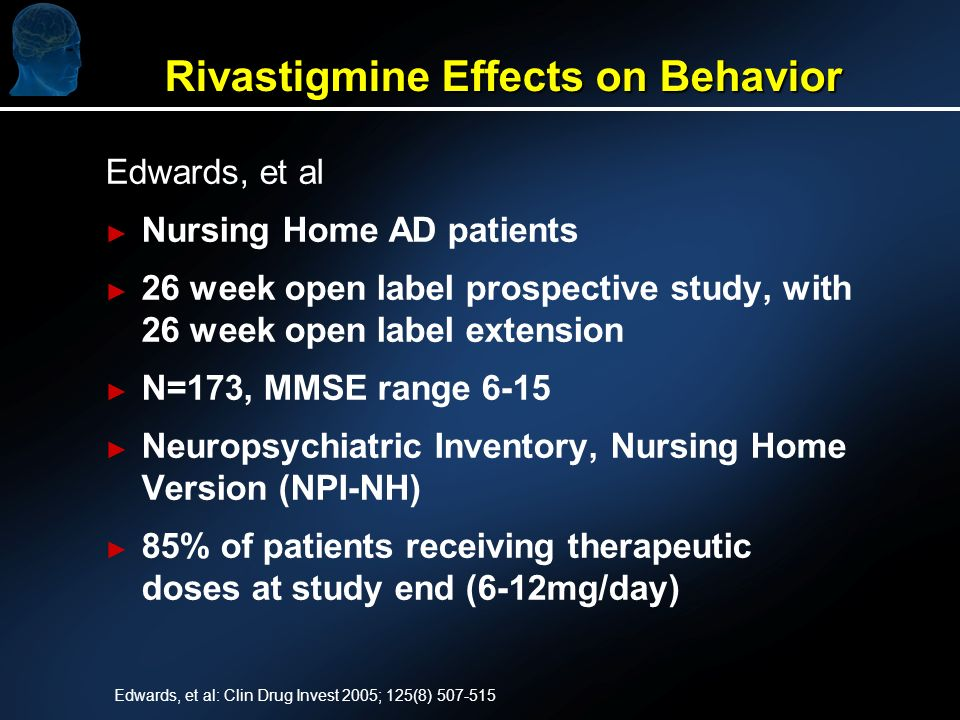 Rivastigmine Effects on Behavior Edwards, et al Nursing Home AD patients 26 week open label prospective study, with 26 week open label extension N=173