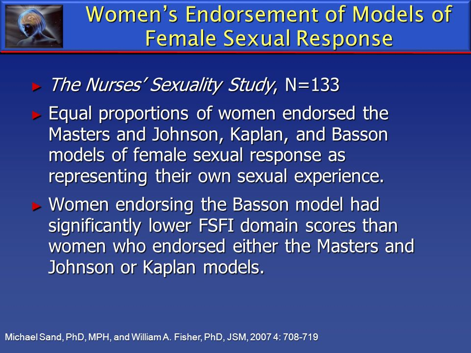 Womens Endorsement of Models of Female Sexual Response The Nurses Sexuality Study, N=133 The Nurses Sexuality Study, N=133 Equal proportions of women
