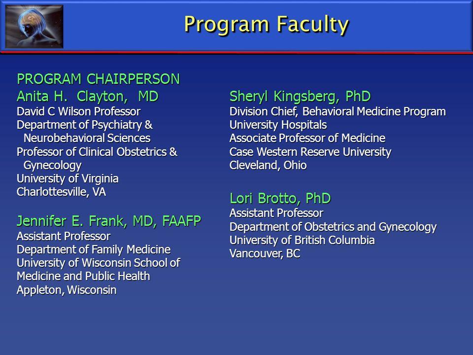 Program Faculty PROGRAM CHAIRPERSON Anita H. Clayton, MD David C Wilson Professor Department of Psychiatry & Neurobehavioral Sciences Neurobehavioral