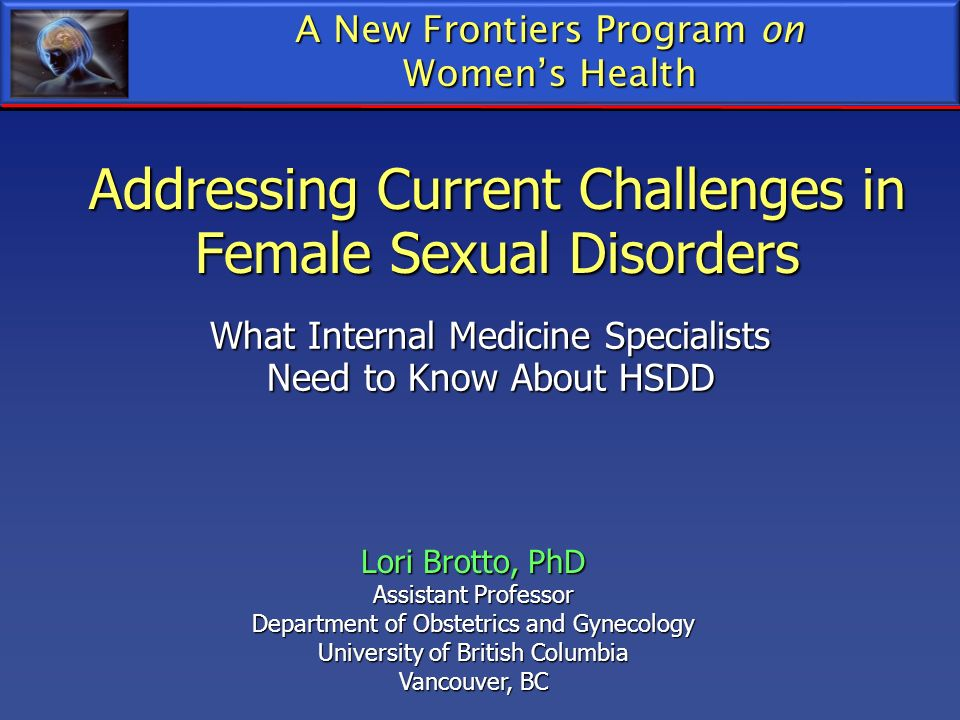 Addressing Current Challenges in Female Sexual Disorders What Internal Medicine Specialists Need to Know About HSDD A New Frontiers Program on Womens