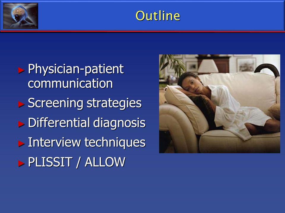 Outline Physician-patient communication Physician-patient communication Screening strategies Screening strategies Differential diagnosis Differential
