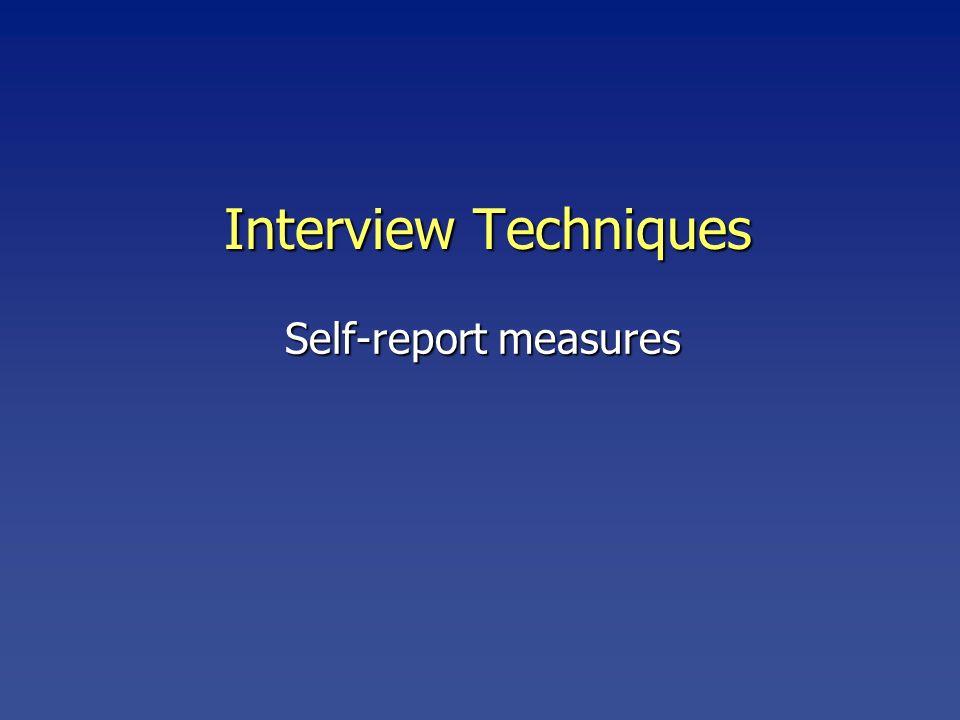 Interview Techniques Self-report measures