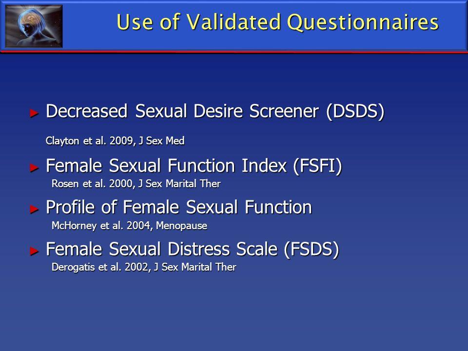 Use of Validated Questionnaires Decreased Sexual Desire Screener (DSDS) Decreased Sexual Desire Screener (DSDS) Clayton et al. 2009, J Sex Med Female