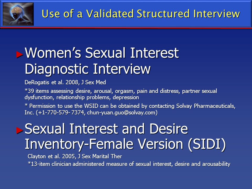 Use of a Validated Structured Interview Womens Sexual Interest Diagnostic Interview Womens Sexual Interest Diagnostic Interview DeRogatis et al. 2008,