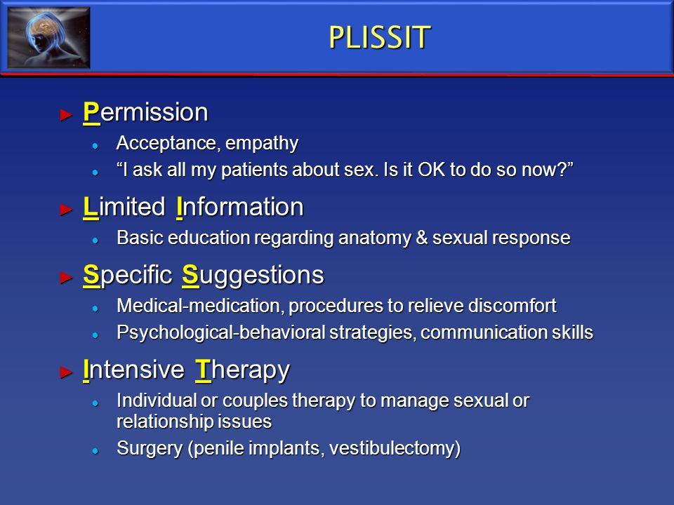 PLISSIT Permission Permission Acceptance, empathy Acceptance, empathy I ask all my patients about sex. Is it OK to do so now? I ask all my patients ab