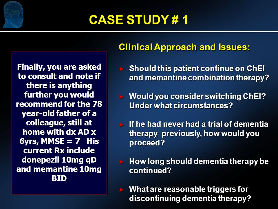 Clinical Approach and Issues: Should this patient continue on ChEI and memantine combination therapy.