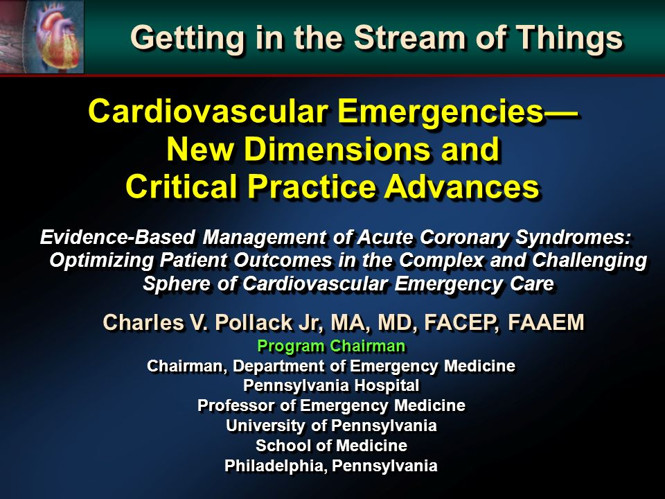 Charles V. Pollack Jr, MA, MD, FACEP, FAAEM Program Chairman Chairman, Department of Emergency Medicine Pennsylvania Hospital Professor of Emergency M