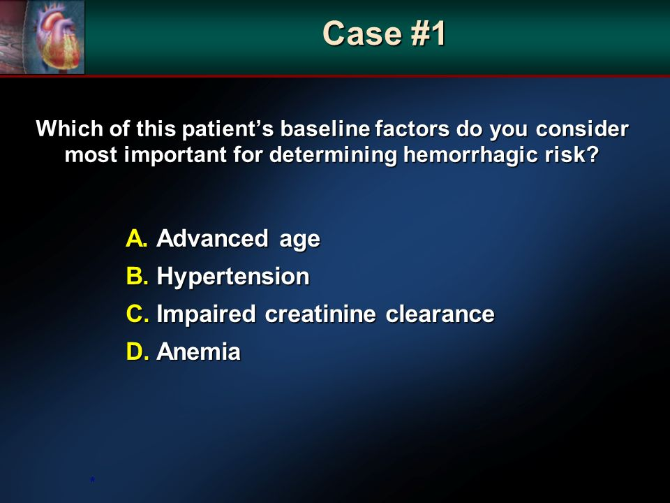 Which of this patients baseline factors do you consider most important for determining hemorrhagic risk.