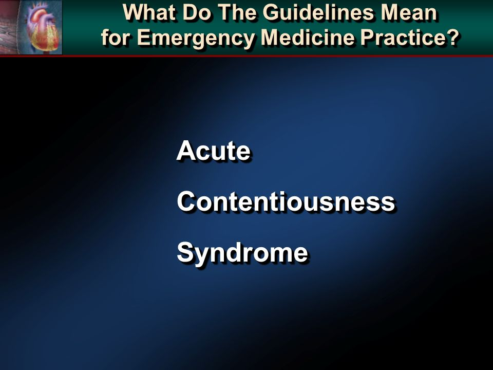 AcuteContentiousnessSyndromeAcuteContentiousnessSyndrome What Do The Guidelines Mean for Emergency Medicine Practice?