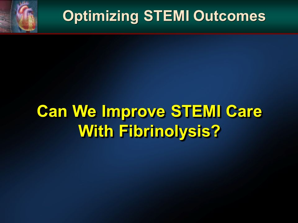 Can We Improve STEMI Care With Fibrinolysis Optimizing STEMI Outcomes