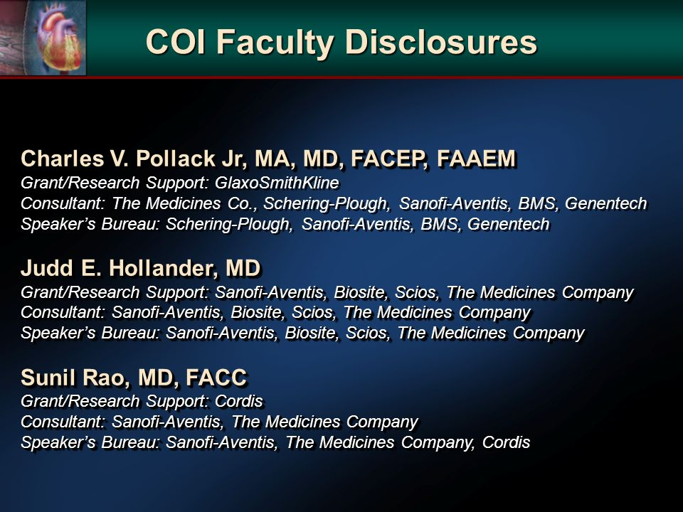 COI Faculty Disclosures Charles V. Pollack Jr, MA, MD, FACEP, FAAEM Grant/Research Support: GlaxoSmithKline Consultant: The Medicines Co., Schering-Pl