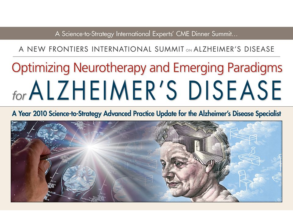 Optimizing Neurotherapy and Emerging Paradigm for Alzheimers Disease The Current Foundation Role of Cholinergic Stimulation of Alzheimers DiseaseFocus on Evidence-Based Management of Moderate and Severe AD Program Chairman MURRAY A.