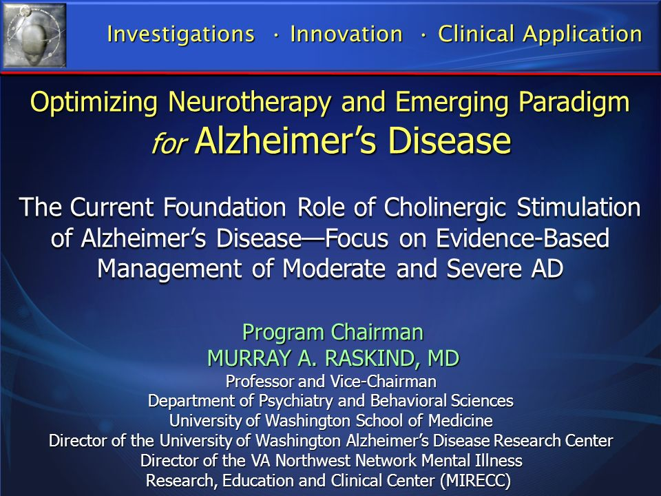 Review evidence for cholinesterase inhibitors as cognitive enhancers in mild-moderate Alzheimers Disease Summarize evidence for utility in earlier and later stages of AD Consider evidence for longer term use Learning Objectives See Canadian Consensus on Dementia Diagnosis and Treatment: Hogan et al, CMAJ 2008; Alzheimers and Dementia special issue 2007