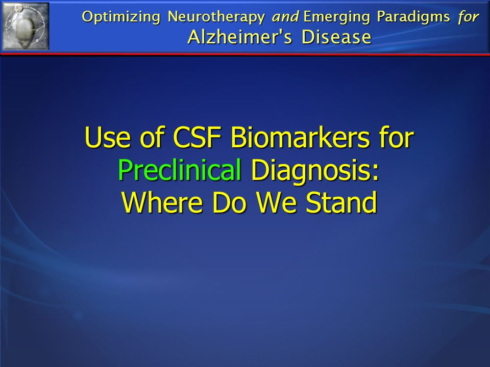 Use of CSF Biomarkers for Preclinical Diagnosis: Where Do We Stand Optimizing Neurotherapy and Emerging Paradigms for Alzheimer's Disease