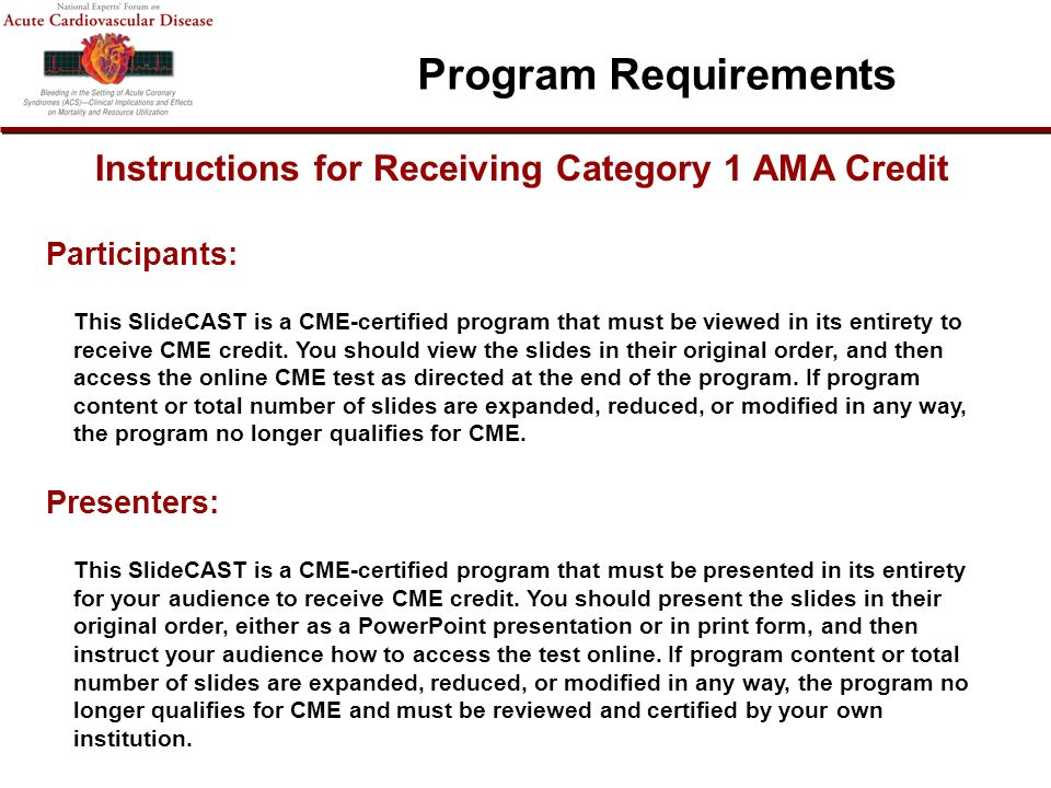 Instructions for Receiving Category 1 AMA Credit Participants: This SlideCAST is a CME-certified program that must be viewed in its entirety to receive CME credit.