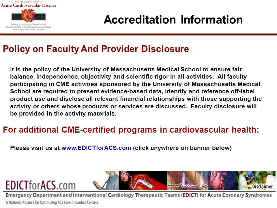 Policy on Faculty And Provider Disclosure It is the policy of the University of Massachusetts Medical School to ensure fair balance, independence, objectivity and scientific rigor in all activities.
