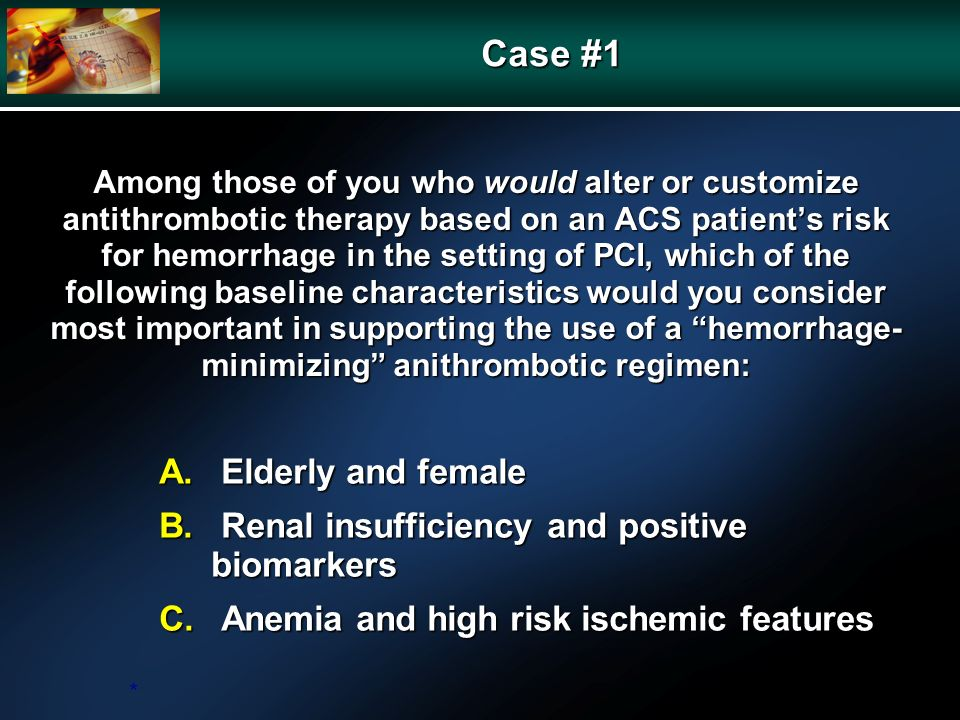 Among those of you who would alter or customize antithrombotic therapy based on an ACS patients risk for hemorrhage in the setting of PCI, which of th