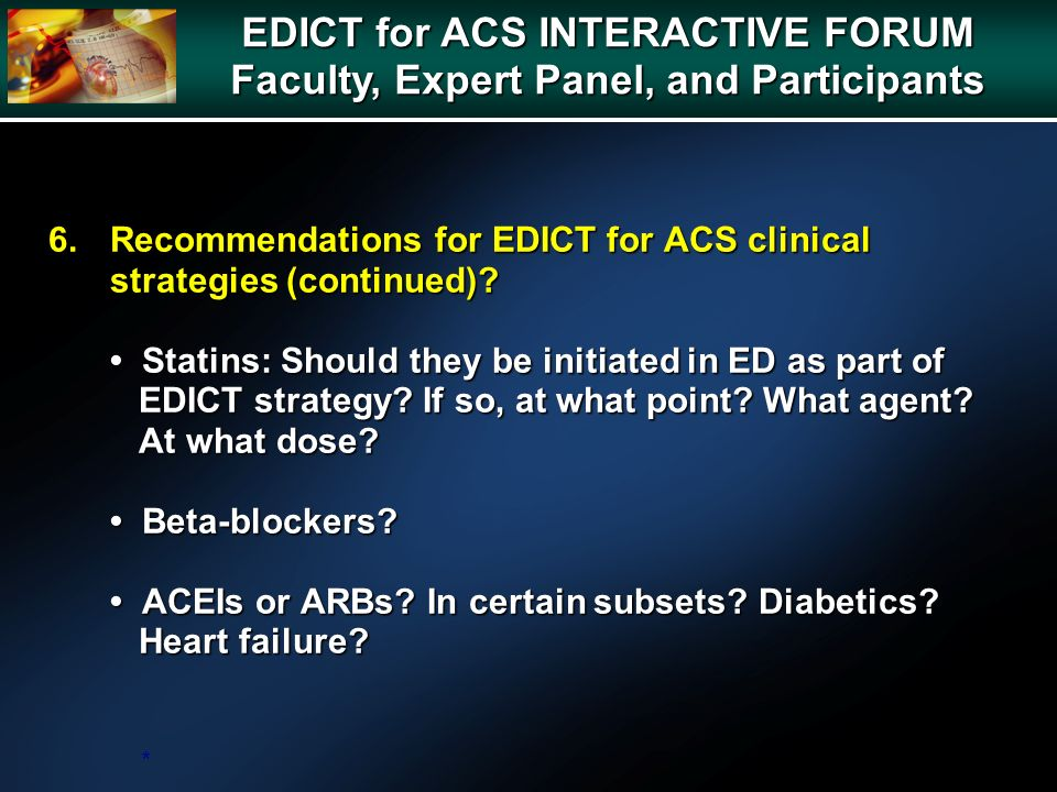6.Recommendations for EDICT for ACS clinical strategies (continued)? Statins: Should they be initiated in ED as part of EDICT strategy? If so, at what