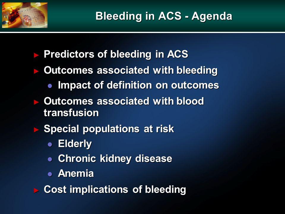 Bleeding in ACS - Agenda Predictors of bleeding in ACS Predictors of bleeding in ACS Outcomes associated with bleeding Outcomes associated with bleedi