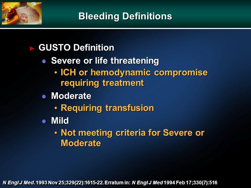 N Engl J Med. 1993 Nov 25;329(22):1615-22. Erratum in: N Engl J Med 1994 Feb 17;330(7):516 Bleeding Definitions GUSTO Definition GUSTO Definition l Se
