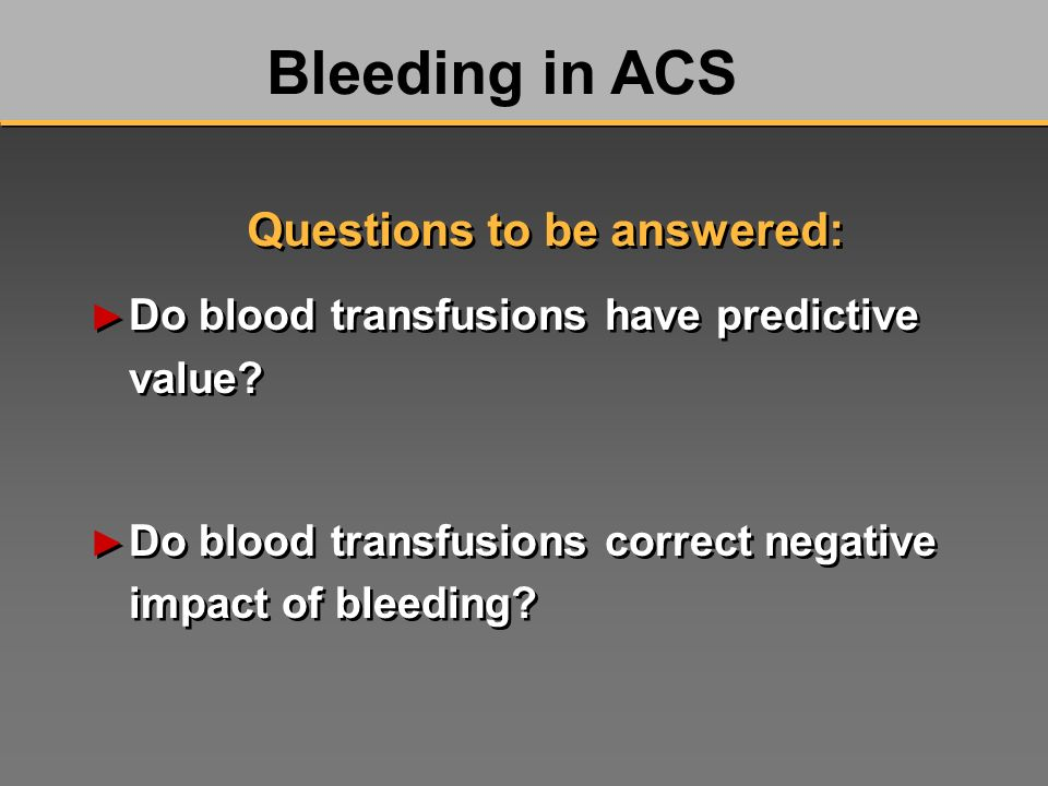 Do blood transfusions have predictive value? Do blood transfusions correct negative impact of bleeding? Do blood transfusions have predictive value? D