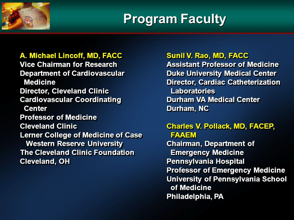 Program Faculty A. Michael Lincoff, MD, FACC Vice Chairman for Research Department of Cardiovascular Medicine Medicine Director, Cleveland Clinic Card